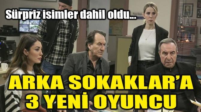 ARKA SOKAKLAR'A 3 YENİ OYUNCU!