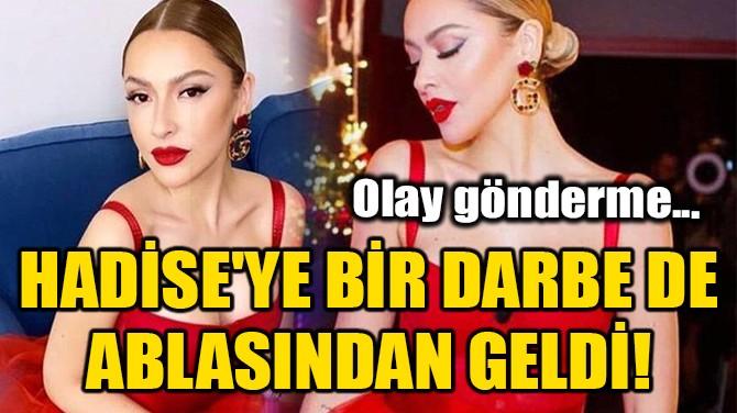 HADİSE'YE BİR DARBE DE ABLASINDAN GELDİ!