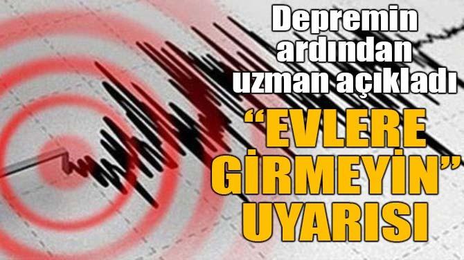 """""""EVLERE GİRMEYİN"""" UYARISI"""