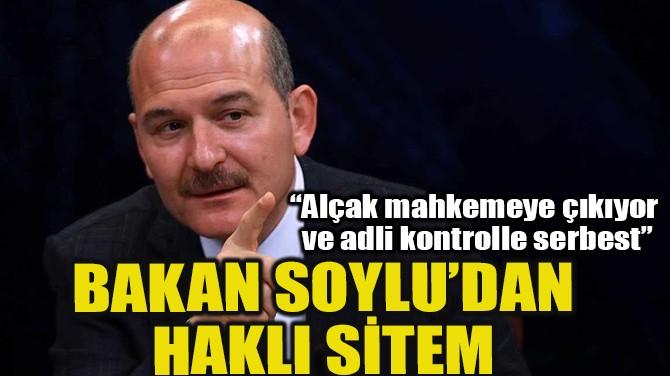 BAKAN SOYLU'DAN HAKLI SİTEM