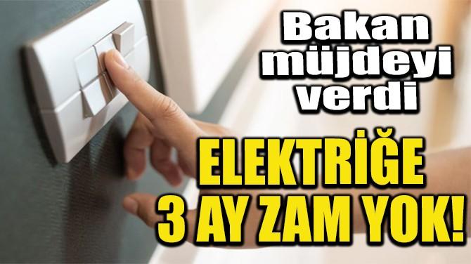 ELEKTRİĞE 3 AY ZAM YOK!