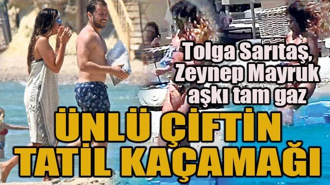 TOLGA SARITAŞ, ZEYNEP MAYRUK AŞKI TAM GAZ