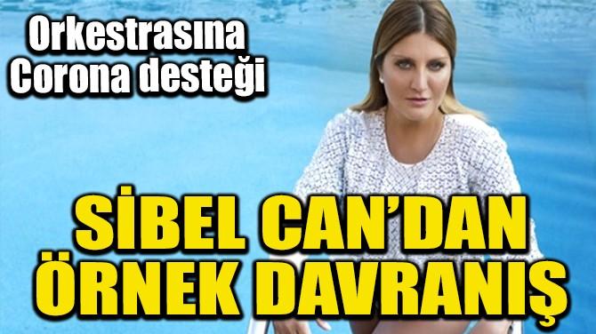 SİBEL CAN'DAN ÖRNEK DAVRANIŞ