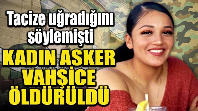 KADIN ASKER VAHŞİCE ÖLDÜRÜLDÜ