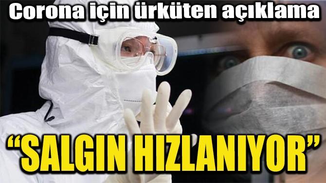 """""""SALGIN HIZLANIYOR"""""""