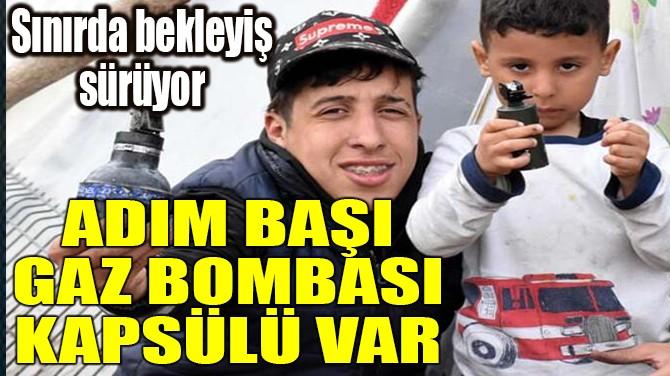 ADIM BAŞI GAZ BOMBASI KAPSÜLÜ VAR