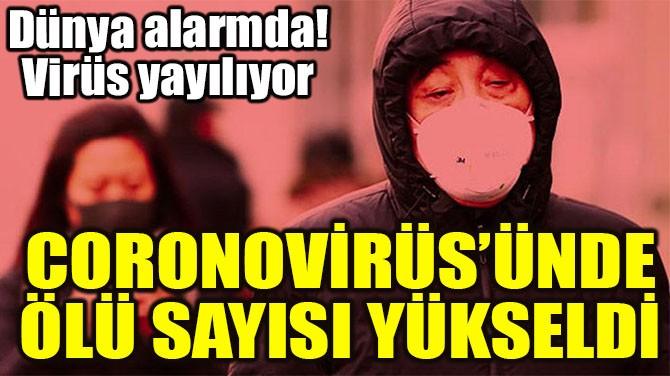 CORONOVİRÜS'ÜNDE ÖLÜ SAYISI YÜKSELDİ