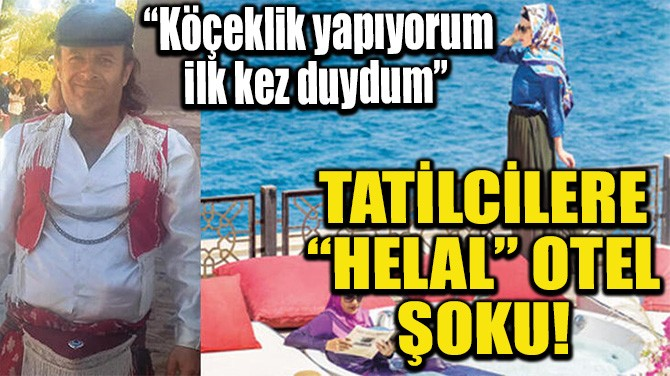 TATİLCİLERE 'HELAL' OTEL ŞOKU!