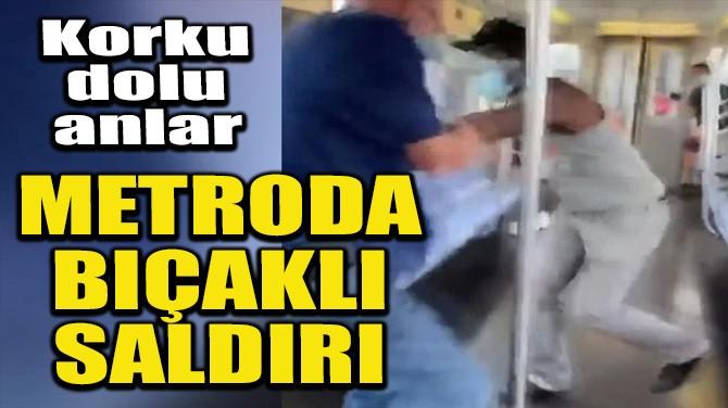 METRODA BIÇAKLI SALDIRI