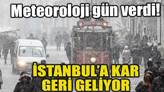 İSTANBUL'A KAR GERİ GELİYOR! İŞTE TARİH