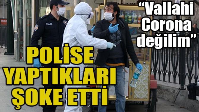 POLİSE YAPTIKLARI ŞOKE ETTİ