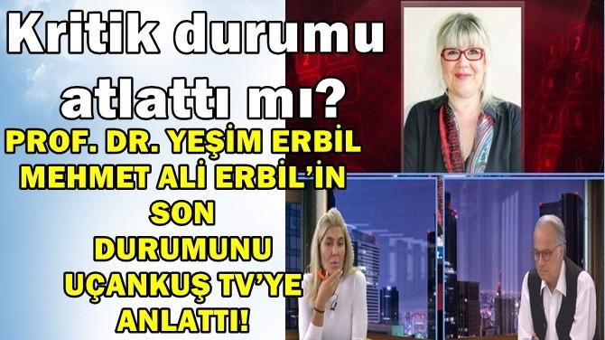 PROF.DR.YEŞİM ERBİL M.A.ERBİL'İN SON DURUMUNU UÇANKUŞ'A ANLATTI!
