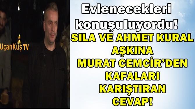 SILA VE AHMET KURAL AŞKINA CEMCİR'DEN KAFALARI KARIŞTIRAN CEVAP!