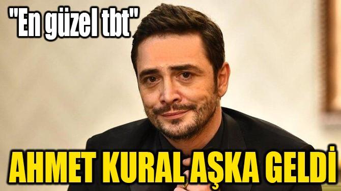 AHMET KURAL AŞKA GELDİ