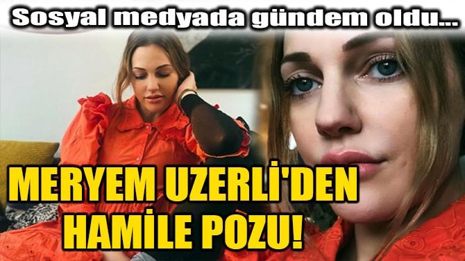 MERYEM UZERLİ'DEN HAMİLE POZU!
