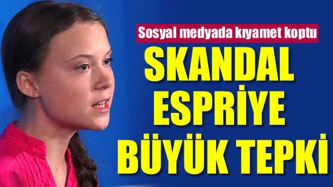 SKANDAL ESPRİYE BÜYÜK TEPKİ