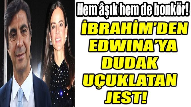 İBRAHİM'DEN EDWINA'YA DUDAK  UÇUKLATAN JEST!