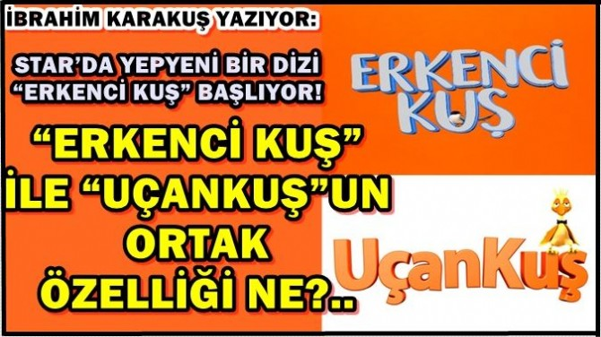"""""""ERKENCİ KUŞ"""" İLE """"UÇANKUŞ""""UN ORTAK ÖZELLİĞİ NE?.."""