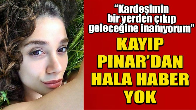 """""""KARDEŞİMİN BİR YERDEN ÇIKIP GELECEĞİNE İNANIYORUM"""""""