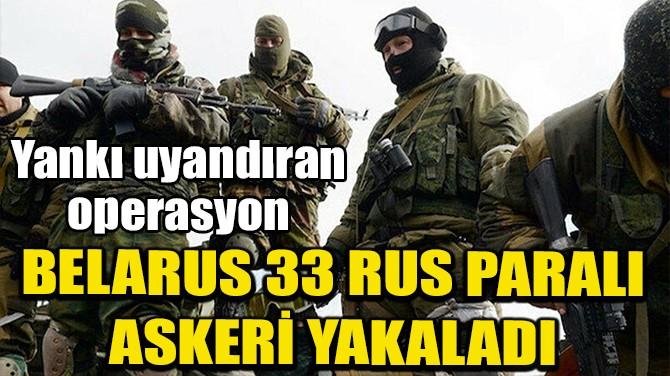 BELARUS 33 RUS PARALI ASKERİ YAKALADI