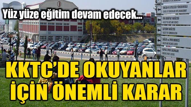 KKTC'DE OKUYANLAR İÇİN ÖNEMLİ KARAR!