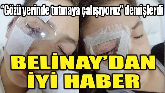 BELİNAY'DAN İYİ HABER...