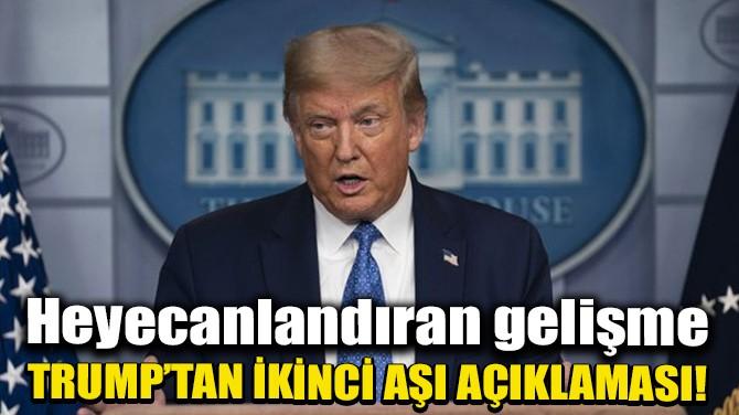 TRUMP'TAN İKİNCİ AŞI AÇIKLAMASI!