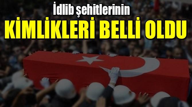 İDLİB ŞEHİTLERİNİN KİMLİKLERİ BELLİ OLDU!