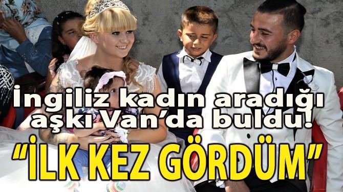 İNGİLTERE'DEN VAN'A GELİN GİTTİ!