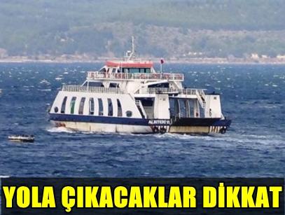 FLAŞ! OLUMSUZ HAVA ŞARTLARI NEDENİYLE FERİBOT SEFERLERİ İPTAL EDİLDİ! DETAYLAR HABERİMİZDE!..