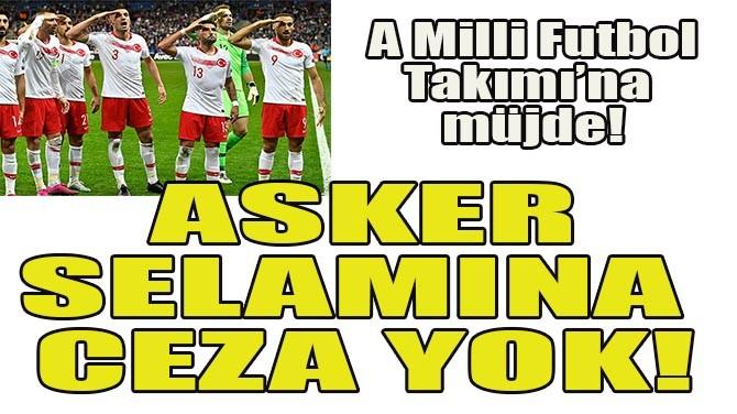 UEFA'DAN ASKER SELAMINA CEZA YOK!