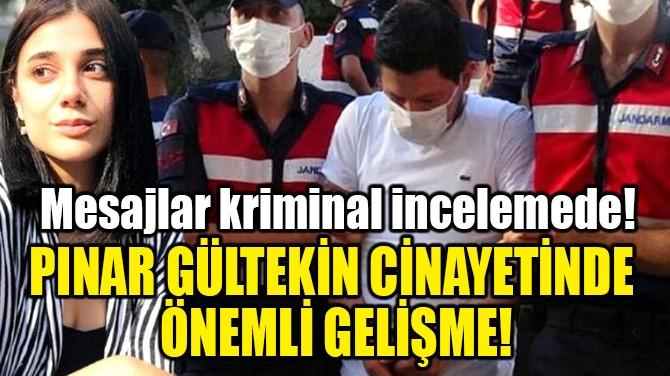 PINAR GÜLTEKİN CİNAYETİNDE ÖNEMLİ GELİŞME!