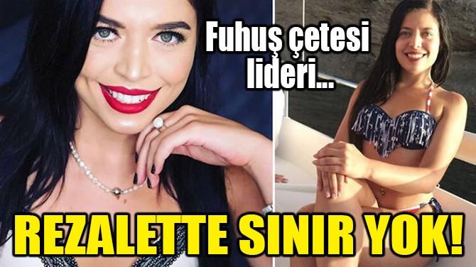 REZALETTE SINIR YOK! FUHUŞ ÇETESİ LİDERİ...