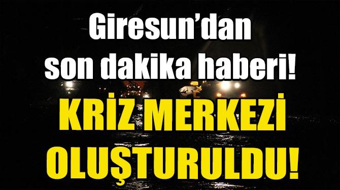 GİRESUN'DA KRİZ MERKEZİ OLUŞTURULDU!