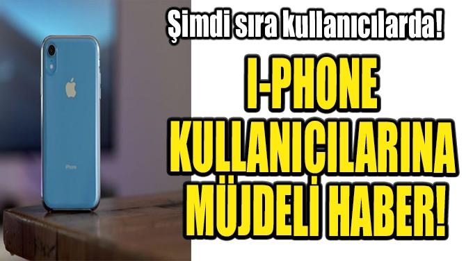 I-PHONE KULLANICILARINA MÜJDELİ HABER