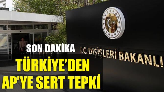 DIŞİŞLERİ BAKANLIĞI'NDAN AP'YE SERT TEPKİ