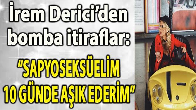 """İREM DERİCİ BOMBAYI PATLATTI: """"KÜFÜRÜN K'SİNİ DUYAMAZSIN"""""""