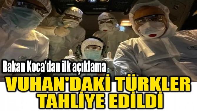 VUHAN'DAKİ TÜRKLER TAHLİYE EDİLDİ