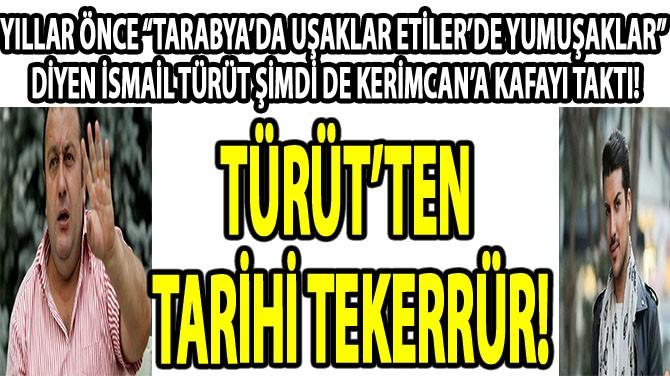 TÜRÜT'TEN TARİHİ TEKERRÜR!