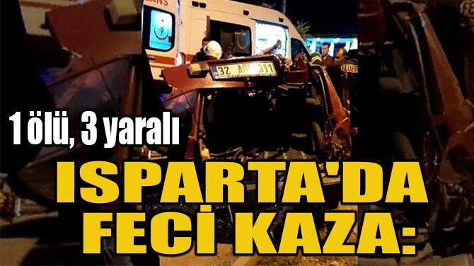 ISPARTA'DA  FECİ KAZA