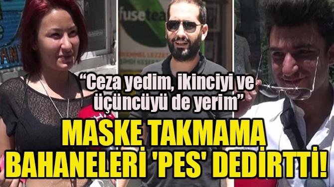 MASKE TAKMAMA BAHANELERİ 'PES' DEDİRTTİ!