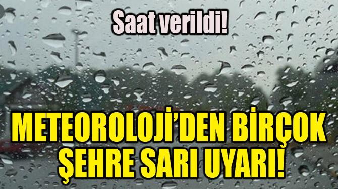 METEOROLOJİ'DEN BİRÇOK ŞEHRE SARI UYARI!