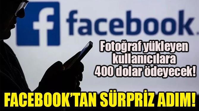 FACEBOOK'TAN SÜRPRİZ ADIM!