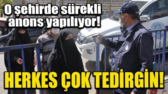 HERKES ÇOK TEDİRGİN!
