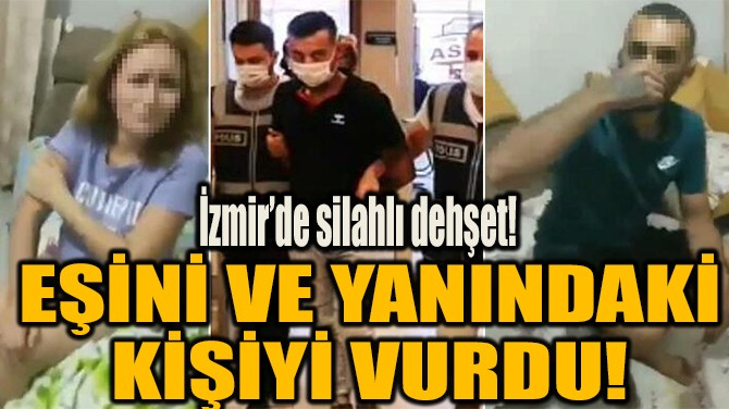 İZMİR'DE SİLAHLI DEHŞET!