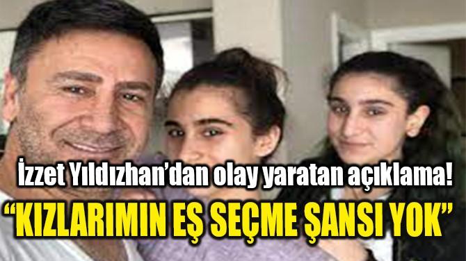 """""""KIZLARIMIN EŞ SEÇME ŞANSI YOK"""""""