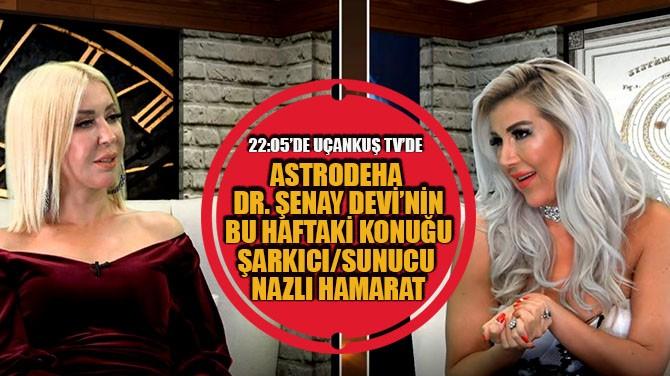 ŞENAY DEVİ'NİN BU HAFTAKİ KONUĞU NAZLI HAMARAT!