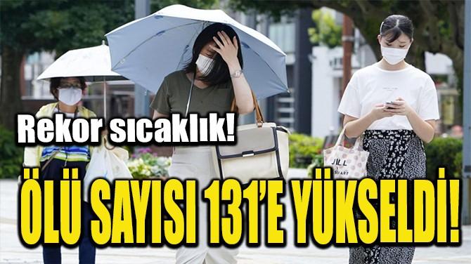 ÖLÜ SAYISI 131'E YÜKSELDİ!