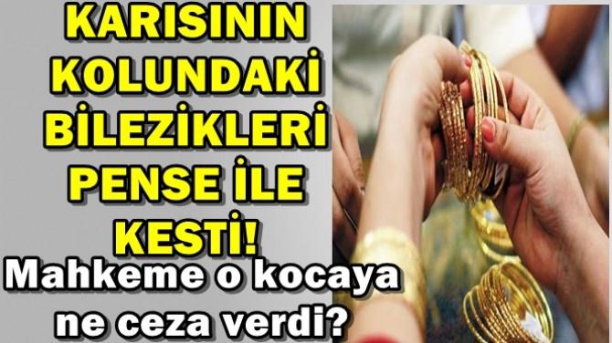 KARISININ KOLUNDAKİ BİLEZİKLERİ PENSE İLE KESTİ!