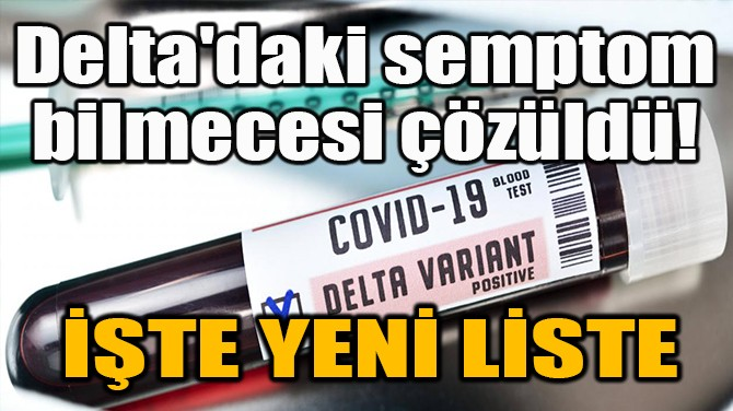 DELTA'DAKİ SEMPTOM BİLMECESİ ÇÖZÜLDÜ!